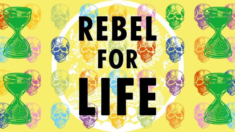 Multicoloured graphic background of human skulls, overlaid with the words 'Rebel for Life'